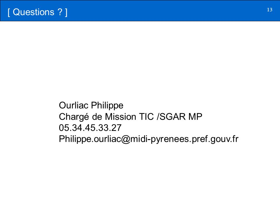 [ Questions . ] Ourliac Philippe. Chargé de Mission TIC /SGAR MP.